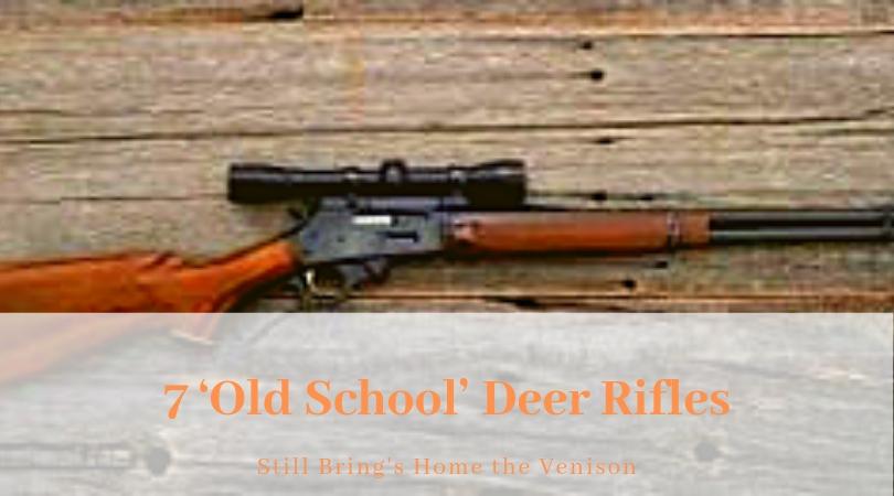 7 'Old School' Deer Rifles