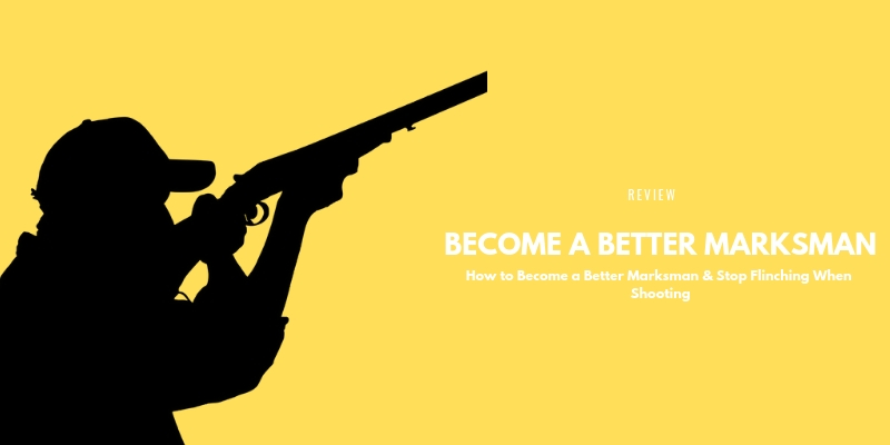 BECOME A BETTER MARKSMAN
